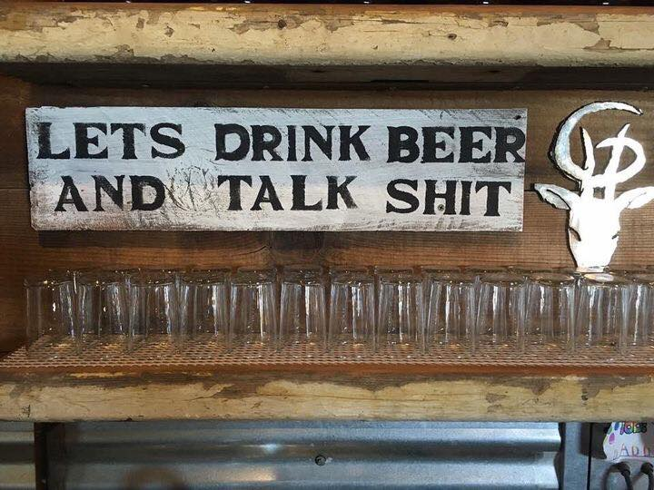 Lets drink beer and talk shit sign
